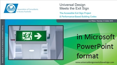 Download the ACAA Universal Design Meets the Exit Sign Presentation by Lee Wilson, 8 October 2015, in MS PowerPoint format